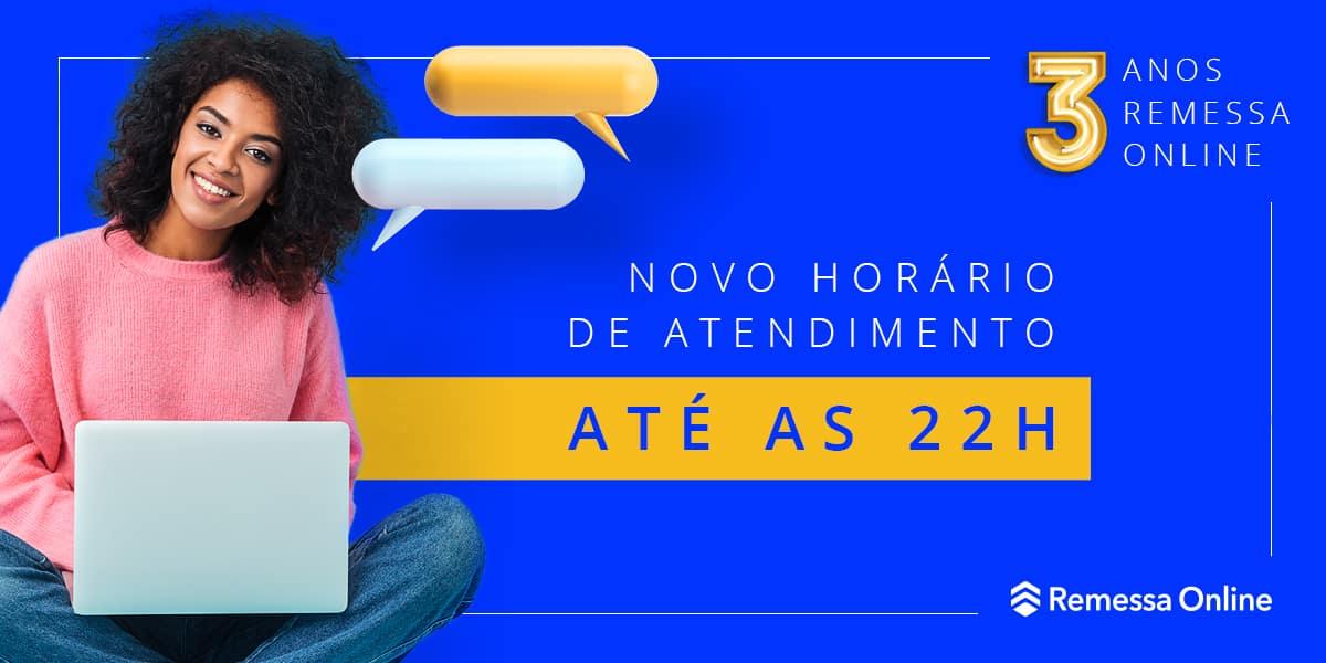 A Remessa Online amplia o horário de atendimento para até às 22h00 (horário de Brasília)